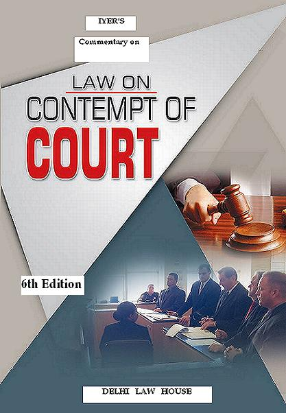 Iyers : Law of Contempt of Courts         (Contempt of Parliament, State Assemblies & Public Servants), 6th Updated Edn.with Latest Case laws