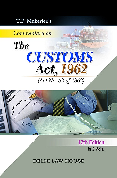 T. P. Mukerjees : Commentary on Customs Act, 1962 alongwith Allied Acts, Allied Rules, Orders with Finance Act in 2 Volumes, 16th Edn. Per Set