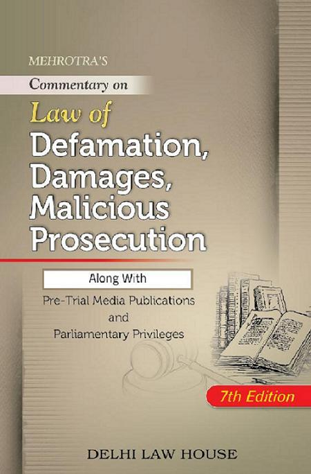 Mehrotra B.N.s : Law of Defamation, Damages, Malicious Prosecution alongwith Pre-Trial Media Publications and Parliamentary Privileges, 7th Updated Edn.