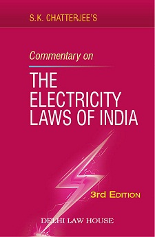 S.K. Chatterjees : Commentary on Electricity Laws, With State Reforms, 3rd Edn. with latest case laws