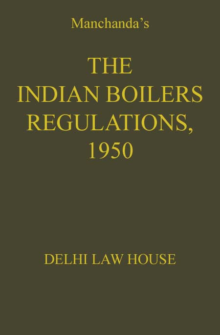 Manchandas : Indian Boilers Regulations 1950, with Indian Boilers Act, 1923 with latest Amendments and  Rules, 2012, 3rd Edn.