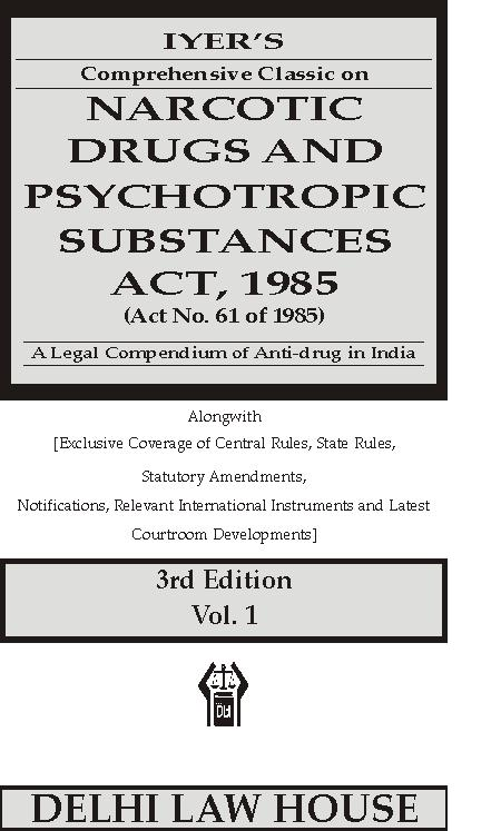 Iyers : A Legal Compendium on  Narcotics & Drugs Psychotropic Substances  Act, 1985 alongwith Exclusive Coverage of Central Rules, State Rules with Statutory Amendments, Notifications, Relevant International Instruments and Latest Courtroom Developments, 5th New Edn. in 2 Volumes, Per Set